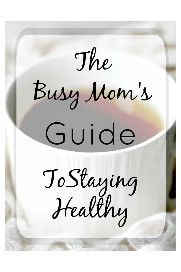 The Busy Moms Guide to Staying Healthy